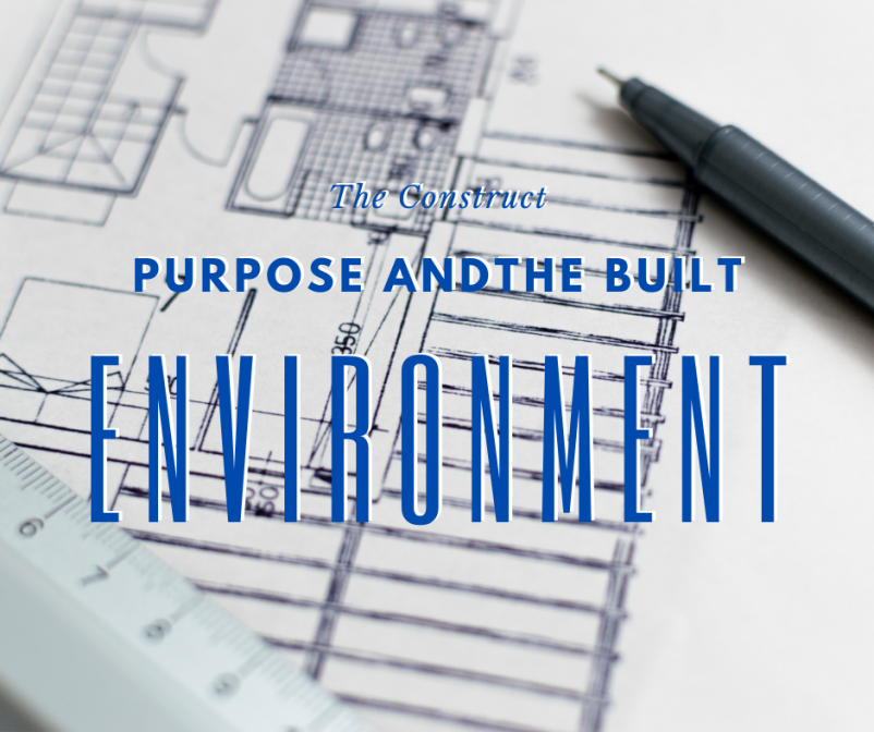 The Construct: Purpose and the Built Environment